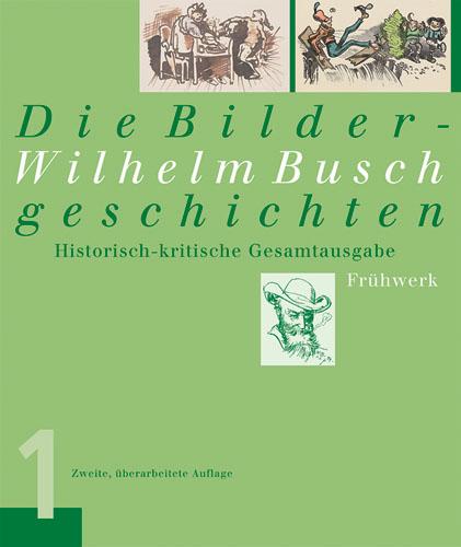 Wilhelm Busch. Die Bildergeschichten: Historisch-kritische Gesamtausgabe. Frühwerk / Reifezeit / Spätwerk: 3 Bde.: Band 1: Frühwerk. Band 2: ... ... Spätwerk. Historisch-kritische Gesamtausgabe