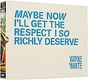 Wayne White: Maybe Now I'll Get the Respect I So Richly Deserve Limited Edition
